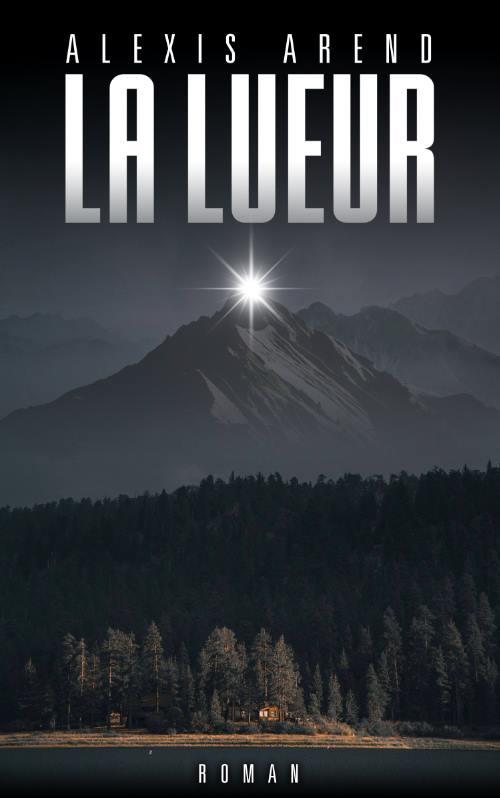 La Lueur, un roman d'Alexis Arend